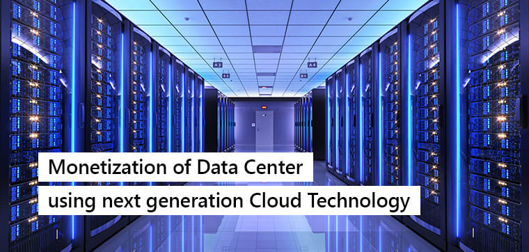 Monetization of Data Center using next generation Technology on Cloud